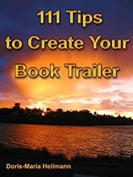 111 Tips to Create Your Book Trailer by [Heilmann, Doris-Maria]