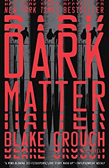 A mindbending, relentlessly surprising thriller from the author of the bestselling Wayward Pines trilogy…  Dark Matter: A Novel by Blake Crouch