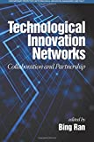 Technological Innovation Networks: Collaboration and Partnership (Contemporary Perspectives on Technological Innovation, Management and Policy)
