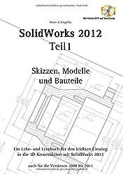 SolidWorks 2012 Teil 1: Skizzen, Modelle und Bauteile