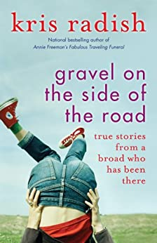 Gravel on the Side of the Road: True stories from a broad who has been there by [Radish, Kris]