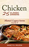 Chicken - 25 Classic Dinners (Mama's Legacy Series Book 4)
