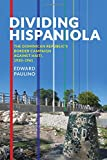 Dividing Hispaniola: The Dominican Republic's Border Campaign against Haiti, 1930-1961