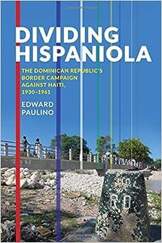 Dividing Hispaniola: The Dominican Republic's Border Campaign against Haiti, 1930-1961 Pitt Latin American Studies