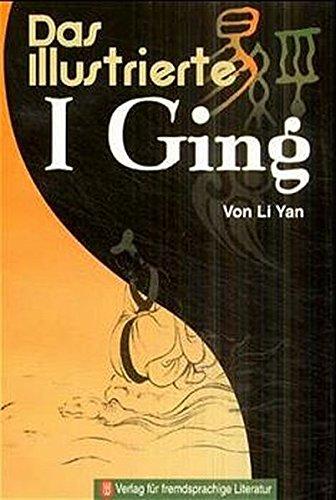 Das illustrierte I Ging (Buch der Wandlungen)