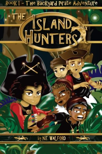 The Island Hunters: Book I - The Backyard Pirate Adventure