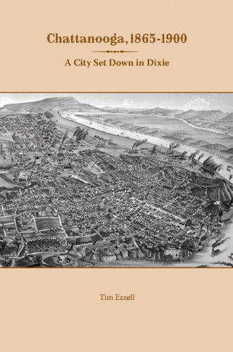 Chattanooga, 1865-1900: A City Set Down in Dixie by Tim Ezzell - Mall Chattanooga Stores