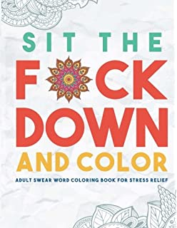 Sit The Fck Down And Color Adult Swear Word Coloring Book For Stress Relief