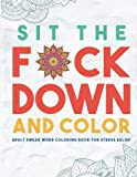 Sit the F*ck Down and Color Adult Swear Word Coloring Book for Stress Relief