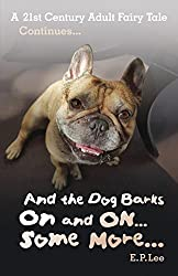 And the Dog Barks On and ON... Some More...: A 21st Century Adult Fairytale Continues (The Barking Dog Series Book 4)