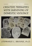 The Use of the Creative Therapies with Survivors of Domestic Violence, Brooke, Stephanie L., 0398078181