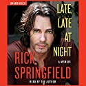 Late, Late at Night Audiobook by Rick Springfield Narrated by Rick Springfield