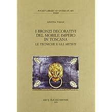 I Bronzi Decorativi Del Mobile Impero in Toscana: Le Techniche e Gli Artisti (Pocket Library of Studies in Art) (Italian Edition)
