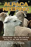 img - for Alpaca Keeping Raising Alpacas - Step by Step Guide Book... farming, care, diet, health and breeding by Harry Fields (2014-04-29) book / textbook / text book