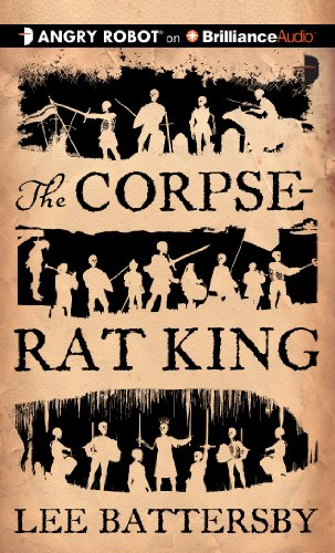 The Corpse-Rat King (Angry Robot) Lee Battersby