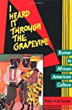 I Heard It Through the Grapevine - Rumor in African-American Culture, Patricia A. Turner, 0520089367