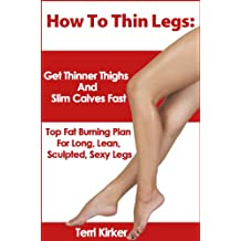 How To Thin Legs: Get Thinner Thighs And Slim Calves Fast