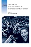 Leisure and Cultural Conflict in Twentieth-Century Britain, , 071908704X