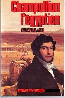 Champollion l'Egyptien, Jacq, Christian