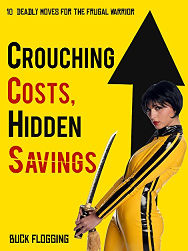 Crouching Costs, Hidden Savings: 10 Deadly Moves for the Frugal Warrior (Best Two Buck Chuck)