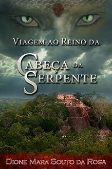 Viagem ao Reino da Cabeça da Serpente (Portuguese Edition) by [da Rosa, Dione Mara Souto]