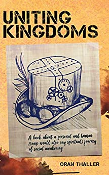 Uniting Kingdoms: A Magical Realism Novel and Spiritual Journey by [Thaller, Oran]