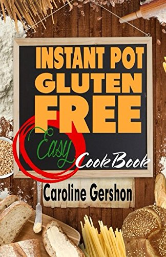 Instant Pot Gluten Free Easy Cookbook: Easy Gluten Free Recipes