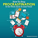 How to Stop Procrastination & Get More Done in Less Time! Audiobook by Graham Bianco Narrated by Christian Erickson