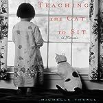 Teaching the Cat to Sit: A Memoir | Michelle Theall