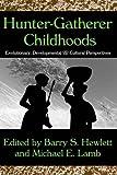 Hunter-gatherer Childhoods: Evolutionary, Developmental, and Cultural Perspectives (Evolutionary Foundations of Human Behavior)