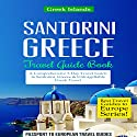Santorini, Greece: Travel Guide Book - A Comprehensive 5-Day Travel Guide to Santorini, Greece & Unforgettable Greek Travel: Best Travel Guides to Europe Series, Volume 8 Audiobook by  Passport to European Travel Guides Narrated by Colin Fluxman