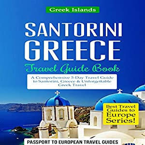 Santorini, Greece: Travel Guide Book - A Comprehensive 5-Day Travel Guide to Santorini, Greece & Unforgettable Greek Travel Audiobook