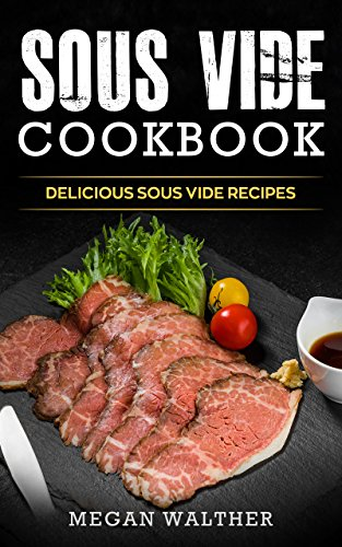 Sous Vide Cookbook: Delicious Sous Vide Recipes by Megan Walther