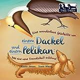 Eine Wunderbare Geschichte Von Einem Dackel Und Einem Pelikan: Wie Eine Neue Freundschaft Entstand (Soft Cvr German/English) (Tall Tales) (German Edition)
