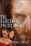 The Egocentric Predicament, Roddy J. Dryer, 160610098X