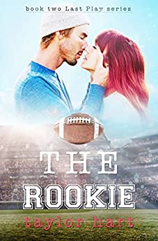The Rookie: Book 2 Last Play Romance Series (A Bachelor Billionaire Companion) (The Last Play Series) by [Hart, Taylor]