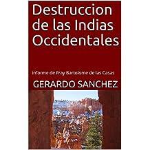 Destruccion de las Indias Occidentales: Informe de Fray Bartolome de las Casas (Spanish Edition)