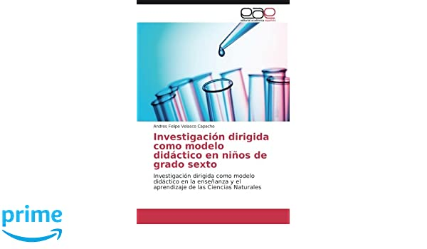 Investigación dirigida como modelo didáctico en niños de grado sexto: Investigación dirigida como modelo didáctico en la enseñanza y el aprendizaje de las ...