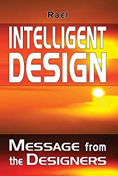 Intelligent Design: Message from the Designers by [Rael]
