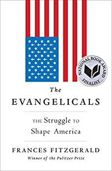 The Evangelicals: The Struggle to Shape America by [FitzGerald, Frances]