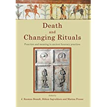 Death and Changing Rituals: Function and meaning in ancient funerary practices (Studies in Funerary Archaeology)