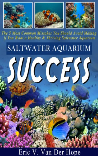 Saltwater Aquarium Success: The 5 Most Common Mistakes You Should Avoid Making if You Want a Healthy & Thriving Saltwater Aquarium