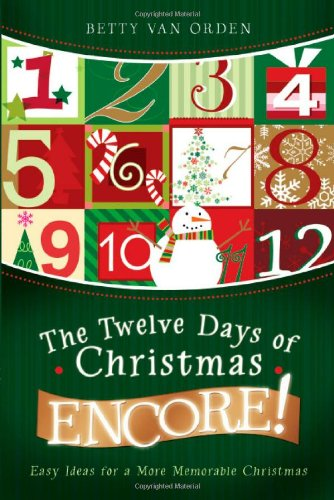 The Twelve Days of Christmas Encore!: Easy Ideas for a More Memorable Christmas by Betty Van Orden