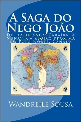 A Saga do Nego Joao: De Itaporanga, Paraíba, a Nunavik - região ...