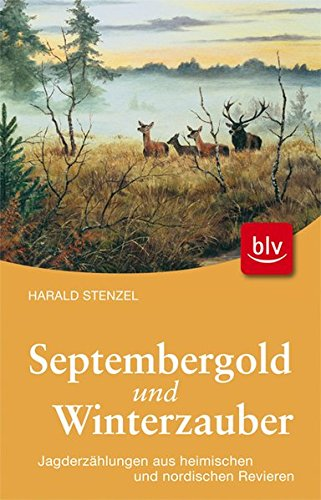 Septembergold & Winterzauber: Jagderzählungen aus heimischen und nordischen Revieren