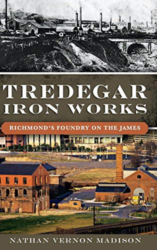 Tredegar Iron Works: Richmond's Foundry on the ()
