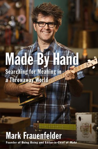 Image result for Made by Hand: Searching for Meaning in a Throwaway World - Mark Frauenfelder.