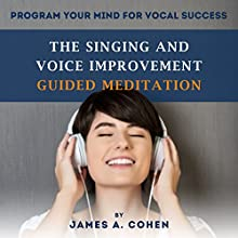 The Singing and Voice Improvement Guided Meditation: Program Your Mind for Vocal Success Speech by James A. Cohen Narrated by Melissa Moser