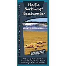 Pacific Northwest Beachcomber: A Waterproof Pocket Guide to Beach Habitats, Plants & Animals from Oregon to British Columbia