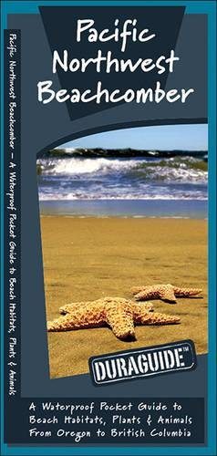 Pacific Northwest Beachcomber: A Waterproof Pocket Guide to Beach Habitats, Plants & Animals from Oregon to British Columbia (Duraguide Series)